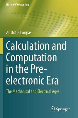 Calculation and Computation in the Pre-electronic Era  The Mechanical and Electrical Ages