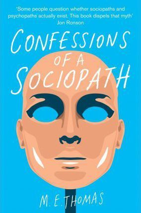 Confessions of a Sociopath : A Life Spent Hiding In Plain Sight