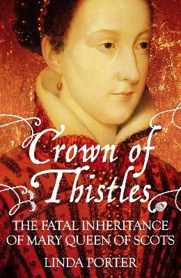 Crown of Thistles  The Fatal Inheritance of Mary Queen of Scots