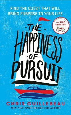 The Happiness of Pursuit : Find the Quest that will Bring Purpose to Your Life