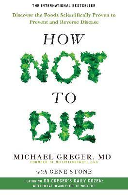 How Not To Die : Discover the foods scientifically proven to prevent and reverse disease – Gene Stone