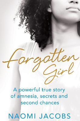 Forgotten Girl : A powerful true story of amnesia, secrets and second chances