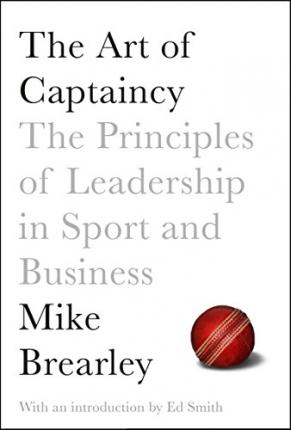 The Art of Captaincy : What Sport Teaches Us About Leadership