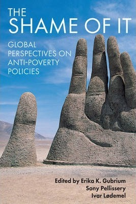 The Shame of It  Global Perspectives on Anti-Poverty Policies