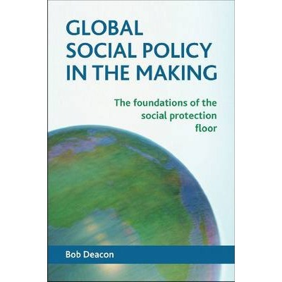 Global Social Policy in the Making  The Foundations of the Social Protection Floor