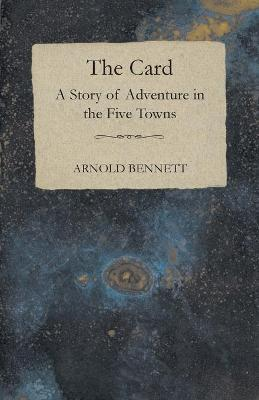 The Card - A Story of Adventure in the Five Towns Cover Image