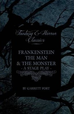 Frankenstein - The Man and the Monster - A Stage Play (Fantasy and Horror Classics) Cover Image
