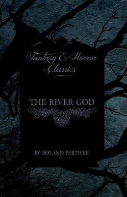 The River God (Fantasy and Horror Classics) Cover Image