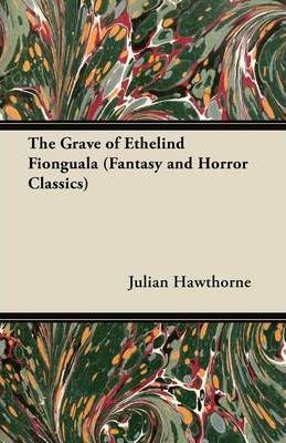 The Grave of Ethelind Fionguala (Fantasy and Horror Classics) Cover Image