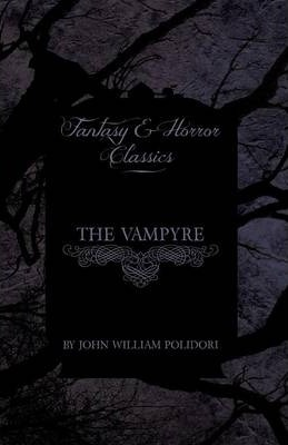 The Vampyre (Fantasy and Horror Classics) Cover Image
