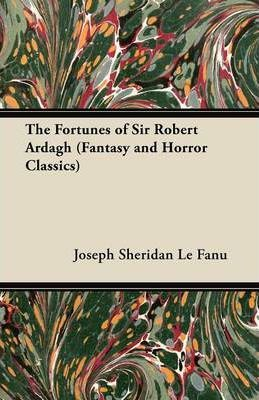 The Fortunes of Sir Robert Ardagh (Fantasy and Horror Classics) Cover Image
