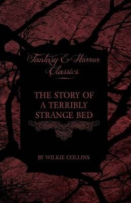 The Story of a Terribly Strange Bed (Fantasy and Horror Classics) Cover Image