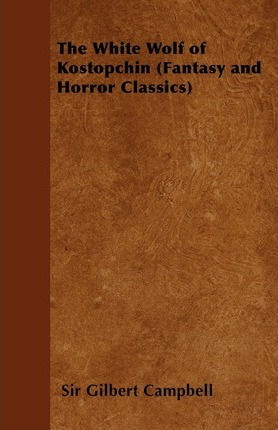 The White Wolf of Kostopchin (Fantasy and Horror Classics) Cover Image