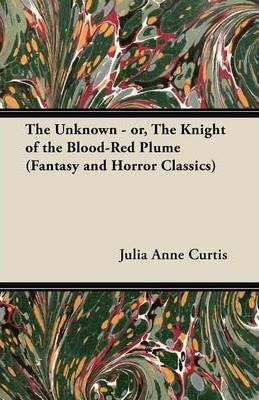 The Unknown - or, The Knight of the Blood-Red Plume (Fantasy and Horror Classics) Cover Image