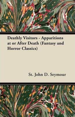 Deathly Visitors - Apparitions at or After Death (Fantasy and Horror Classics) Cover Image