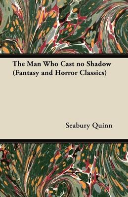 The Man Who Cast No Shadow (Fantasy and Horror Classics) Cover Image