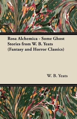 Rosa Alchemica - Some Ghost Stories from W. B. Yeats (Fantasy and Horror Classics) Cover Image