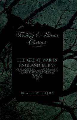 The Great War in England in 1897 (Fantasy and Horror Classics) Cover Image