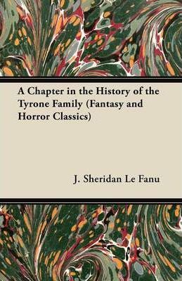 A Chapter in the History of the Tyrone Family (Fantasy and Horror Classics) Cover Image
