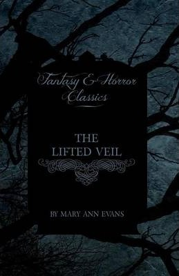 The Lifted Veil (Fantasy and Horror Classics) Cover Image