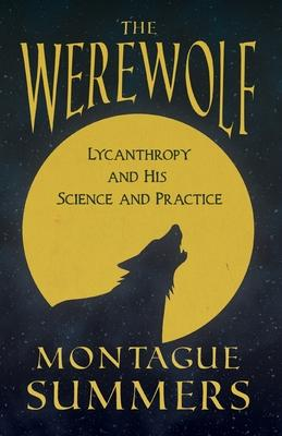 The Werewolf - His Science and Practice (Fantasy and Horror Classics) Cover Image