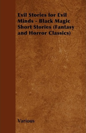 Evil Stories for Evil Minds - Black Magic Short Stories (Fantasy and Horror Classics) Cover Image