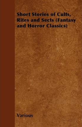 Short Stories of Cults, Rites and Sects (Fantasy and Horror Classics) Cover Image