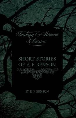 Short Stories of E. F. Benson (Fantasy and Horror Classics) Cover Image
