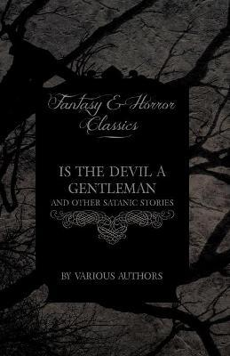 Is The Devil a Gentleman - And Other Satanic Stories (Fantasy and Horror Classics) Cover Image