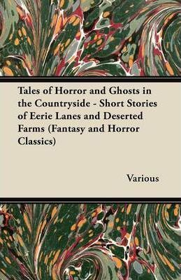 Tales of Horror and Ghosts in the Countryside - Short Stories of Eerie Lanes and Deserted Farms (Fantasy and Horror Classics) Cover Image