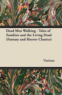 Dead Men Walking - Tales of Zombies and the Living Dead (Fantasy and Horror Classics) Cover Image