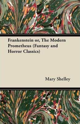 Frankenstein or, The Modern Prometheus (Fantasy and Horror Classics) Cover Image