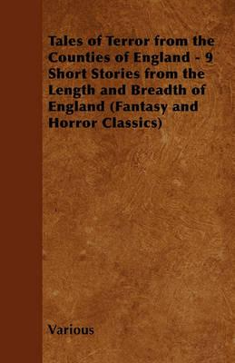 Tales of Terror from the Counties of England - 9 Short Stories from the Length and Breadth of England (Fantasy and Horror Classics) Cover Image