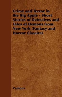 Crime and Terror in the Big Apple - Short Stories of Detectives and Tales of Demons from New York (Fantasy and Horror Classics) Cover Image