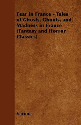 Fear in France - Tales of Ghosts, Ghouls, and Madness in France (Fantasy and Horror Classics) Cover Image