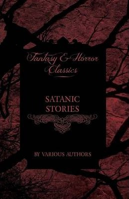 Satanic Stories - Tales and News Clippings of Satanic Practices Including the Black Mass (Fantasy and Horror Classics) Cover Image