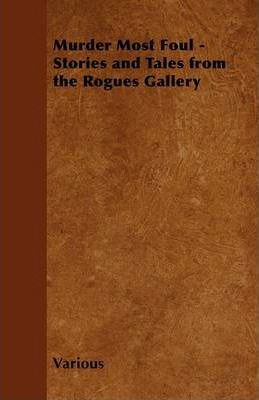 Murder Most Foul - Stories and Tales from the Rogues Gallery (Fantasy and Horror Classics) Cover Image