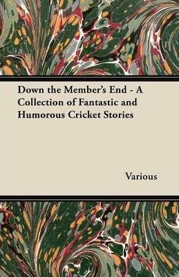 Down the Members End - A Collection of Fantastic and Humorous Cricket Stories (Fantasy and Horror Classics)