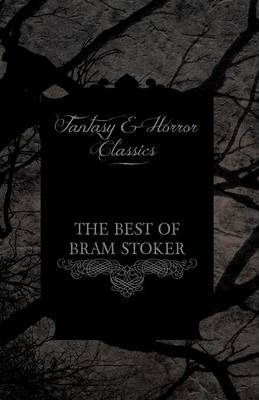 The Best of Bram Stoker - Short Stories From the Master of Macabre (Fantasy and Horror Classics) Cover Image