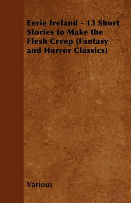 Eerie Ireland - 13 Short Stories to Make the Flesh Creep (Fantasy and Horror Classics) Cover Image