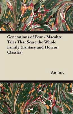 Generations of Fear - Macabre Tales That Scare the Whole Family (Fantasy and Horror Classics) Cover Image