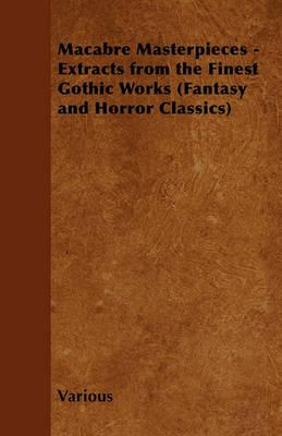 Macabre Masterpieces - Extracts from the Finest Gothic Works (Fantasy and Horror Classics) Cover Image