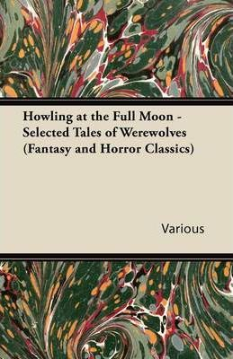 Howling at the Full Moon - Selected Tales on Werewolves (Fantasy and Horror Classics) Cover Image