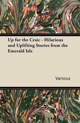 Up for the Craic - Hilarious and Uplifting Stories from the Emerald Isle (Fantasy and Horror Classics)