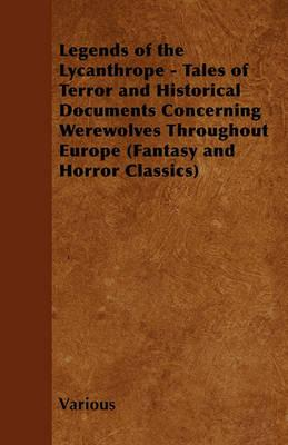 Legends of the Lycanthrope - Tales of Terror and Historical Documents Concerning Werewolves Throughout Europe (Fantasy and Horror Classics) Cover Image
