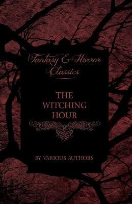 A Circle of Witches - A Collection of Victorian Tales Concerning Witchcraft and Wizardry (Fantasy and Horror Classics) Cover Image