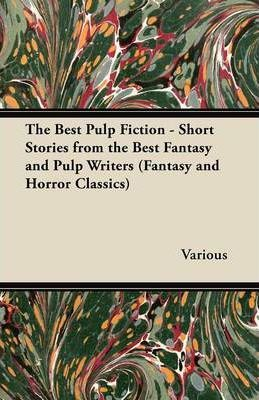 The Best Pulp Fiction - Short Stories from the Best Fantasy and Pulp Writers (Fantasy and Horror Classics) Cover Image