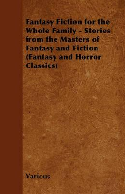 Fantasy Fiction for the Whole Family - Stories from the Masters of Fantasy and Fiction (Fantasy and Horror Classics) Cover Image