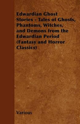 Edwardian Ghost Stories - Tales of Ghosts, Phantoms, Witches, and Demons from the Edwardian Period (Fantasy and Horror Classics) Cover Image