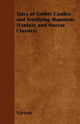 Tales of Gothic Castles and Terrifying Mansions (Fantasy and Horror Classics) Cover Image